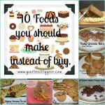 Foods you should make instead of buy.