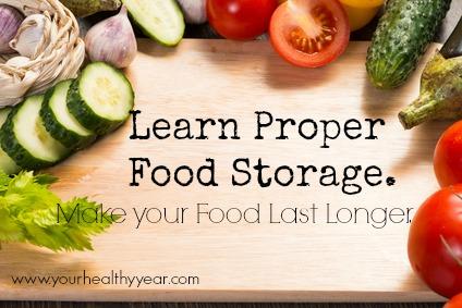 proper food storage & Learn proper food storage and make your food last longer!
