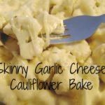Skinny Garlic Cheese Cauliflower Bake