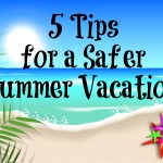 5 Tips for a Safe Summer Vacation