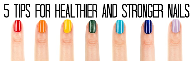 5 Tips for Healthier and Stronger Nails.