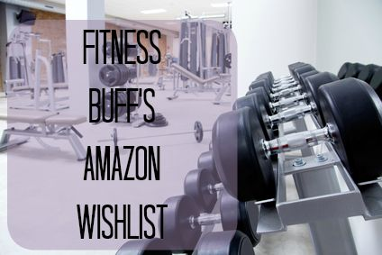 A Fitness Buff's Wishlist