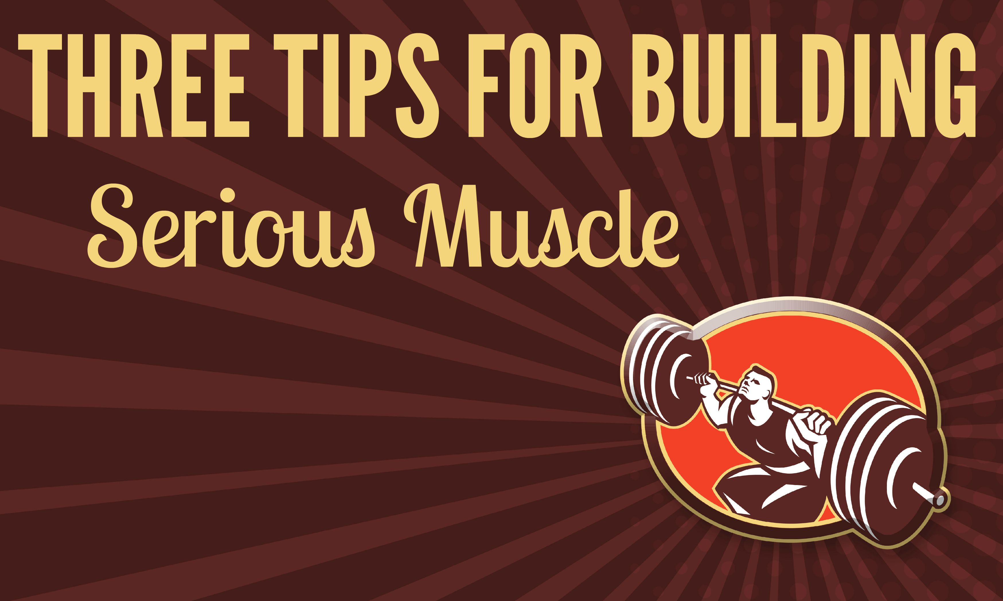THREE TIPS FOR BUILDING MUSCLE