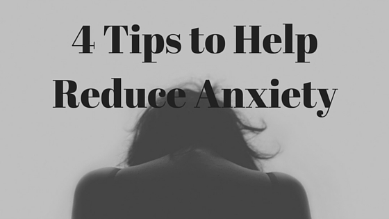 Tips to Help Reduce Anxiety