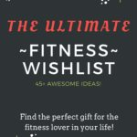 The Ultimate Fitness Wishlist (45+ Ideas!)