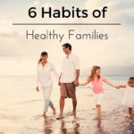6 Habits of Healthy Families