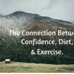 The Connection Between Confidence, Diet, and Exercise.