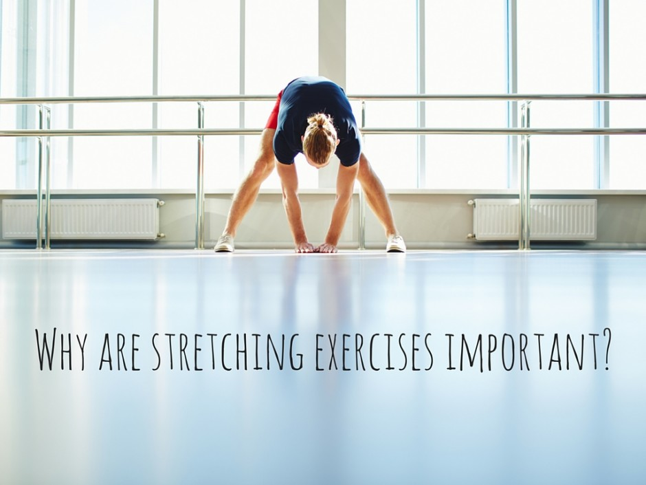 Why stretching exercises are important.