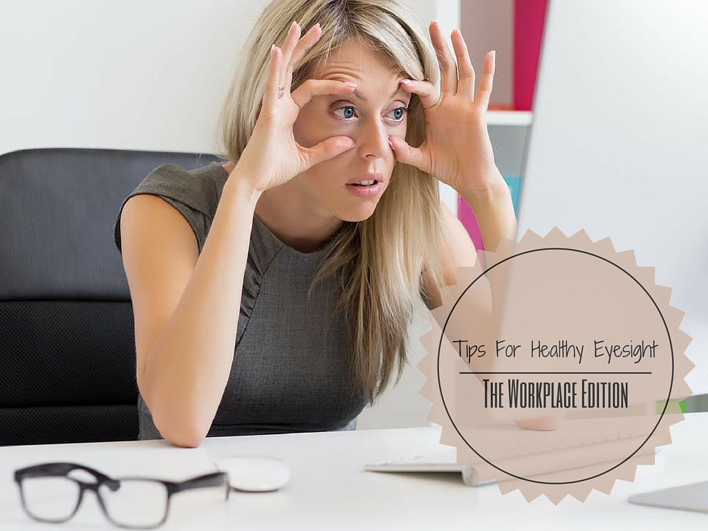 Tips For Healthy Eyesight - The Workplace Edition