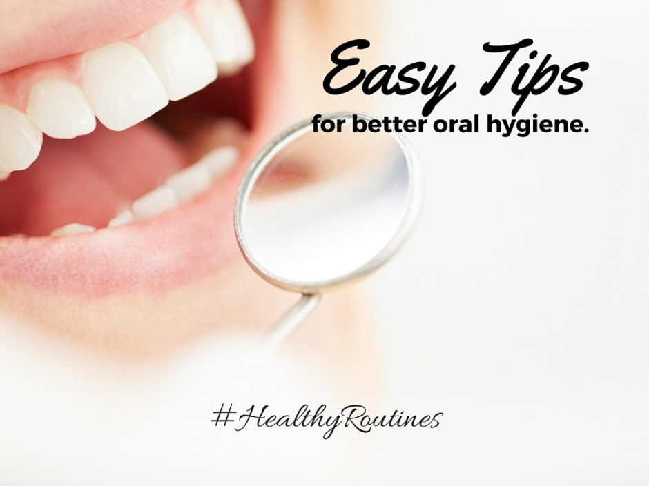 Easy Tips for Better Oral Hygiene. #healthyroutines
