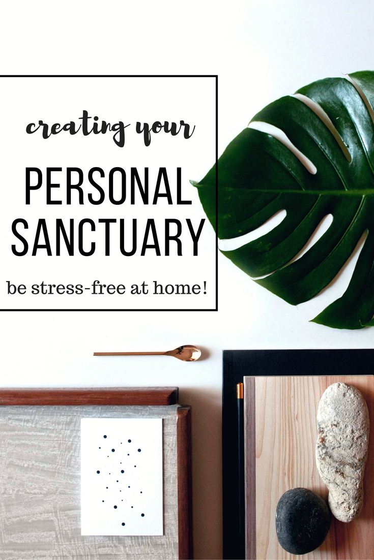 How To Create Your Personal Sanctuary and Have a Stress-Free Home!