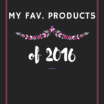 My Fav Products of 2016