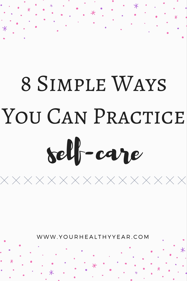 Self-Care is Important! 8 Simple Ways You Can Care for Yourself