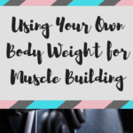 Using Body Weight for Muscle Building