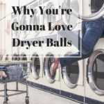 3 Reasons Why You're Gonna Love Dryer Balls