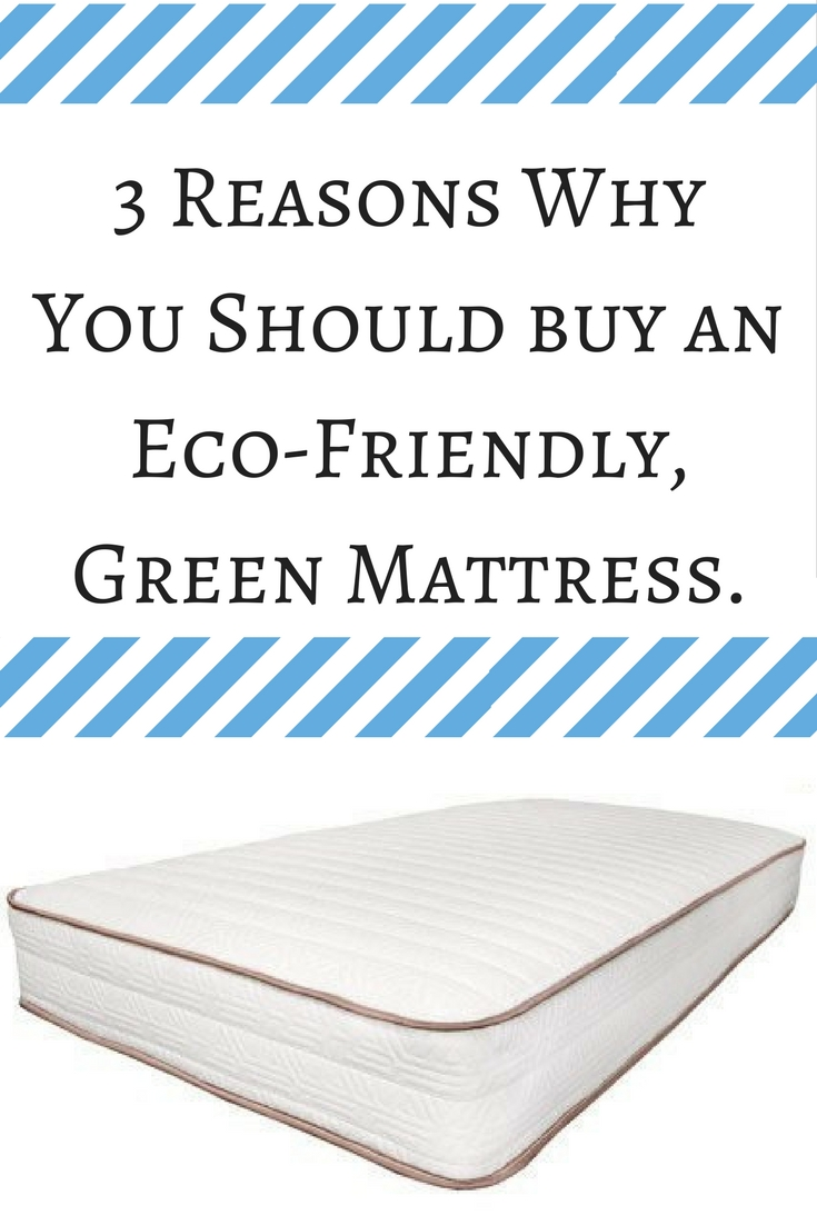 3 Reasons Why You Should buy an Eco-Friendly, Green Mattress.