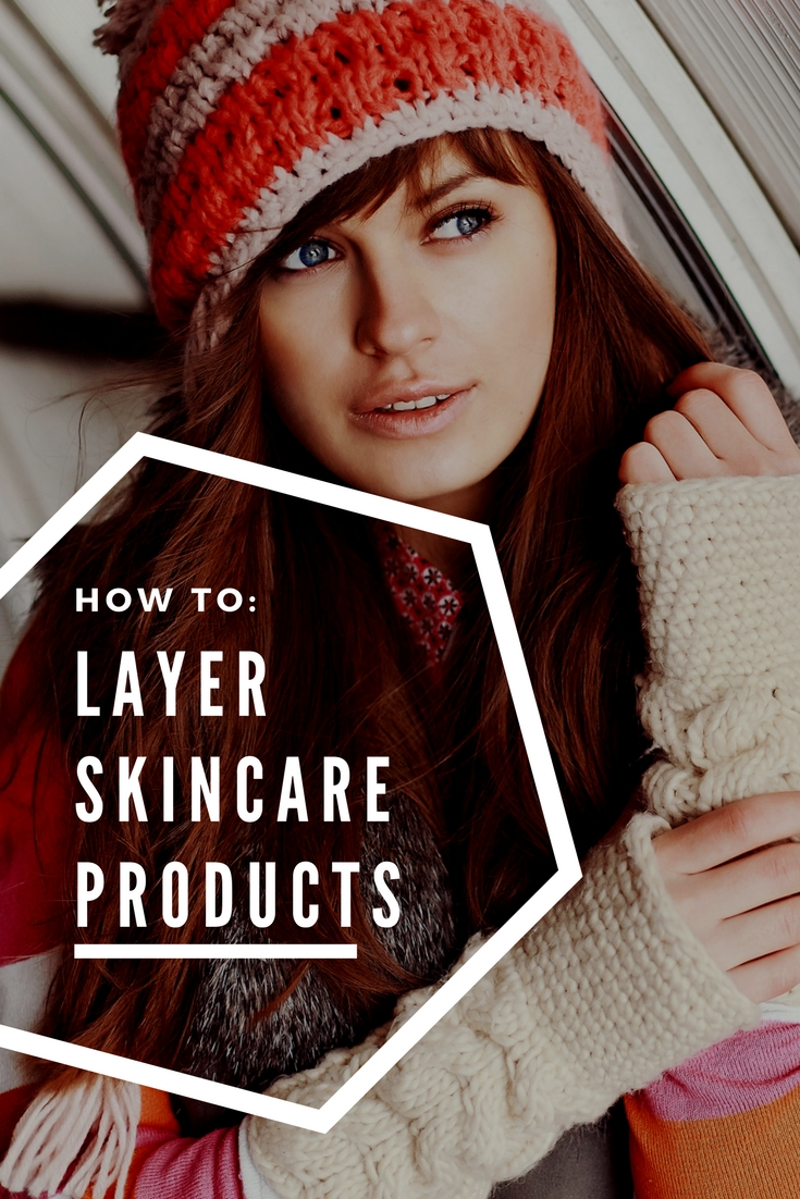 How to layer your skin care products.
