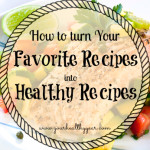 Turn Your Favorite Recipes into Healthy Recipes