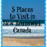 5 Places to Visit in New Brunswick, Canada