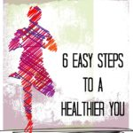 6 Easy Steps to a Healthier You