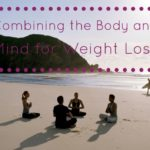 Combining the Body and Mind for Weight Loss