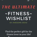 The Ultimate Fitness Wishlist (45+ Ideas!)