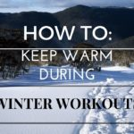 How to stay warm during Winter Workouts