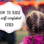 How to Raise a Self-Confident Child.