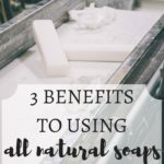 3 Benefits of Using All Natural Soaps
