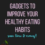Improve Healthy Eating Habits with These Gadgets