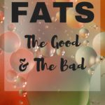 Fats: The Good and The Bad