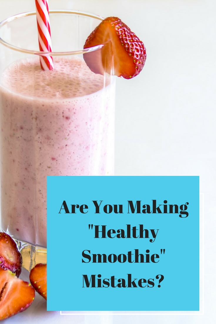 Are You Making Healthy Smoothie Mistakes?